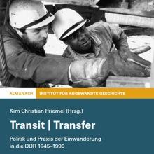 Transit | Transfer. Politik und Praxis der Einwanderung in der DDR